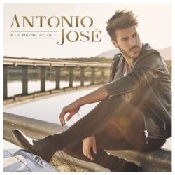 Antonio José - A un milimetro de ti