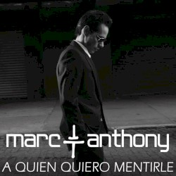 Marc Anthony - A quién quiero mentirle